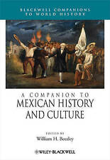 A Companion to Mexican History and Culture, William H. Beezley