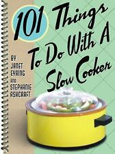 101 Things to Do with a Slow Cooker by Stephanie Ashcraft and Janet Eyring...