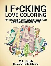 I Fcking Love Coloring: Adult Coloring Book: American/U.K. Cuss Word Edition (Vo