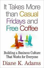 It Takes More Than Casual Fridays and Free Coffee : Building a Business Culture