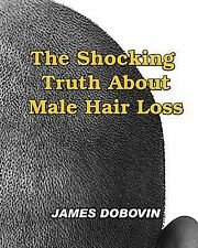 The Shocking Truth about Male Hair Loss : Secrets You Need to Know about...