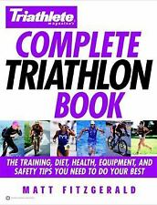 Complete Triathlon Book : The Training, Diet, Health, Equipment, and Safety...