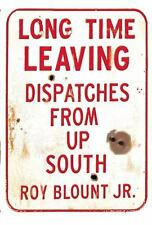 Long Time Leaving: Dispatches from Up South by Blount Jr., Roy