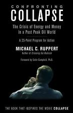 Confronting Collapse : The Crisis of Energy and Money in a Post Peak Oil...