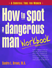 How to Spot a Dangerous Man Workbook: A Survival Guide for Women by Sandra...