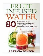 Fruit Infused Water : 80 Quick and Easy Vitamin Water Recipes for Weight...