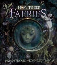 How to See Faeries by John Matthews (2011, Hardcover)