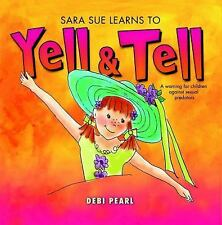 Sara Sue Learns to Yell and Tell: A Warning For Children Against Sexual Predato