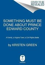 Something Must Be Done About Prince Edward County: A Family, a Virginia Town, a