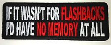 IF IT WASN'T FOR FLASHBACKS I'D HAVE NO MEMORY AT ALL   Biker Patch P2961 E