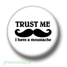 Trust Me, I Have A Moustache 1 Inch / 25mm Pin Button Badge Movember Facial Hair