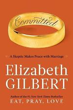 Committed : A Skeptic Makes Peace with Marriage by Elizabeth Gilbert (2010, Hard