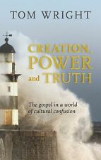 Creation, Power and Truth: The Gospel in a World of Cultural Confusion, Wright,