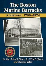 The Boston Marine Barracks : A History, 1799-1974 by Thomas Yates and John...