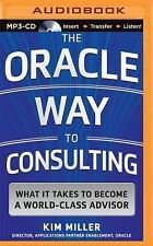 The Oracle Way to Consulting : What It Takes to Become a World-Class Advisor...