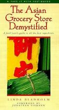 The Asian Grocery Store Demystified - Linda Bladholm (Take it With You) PB.