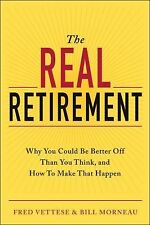 The Real Retirement : Why You Could Be Better off Than You Think, and How to...