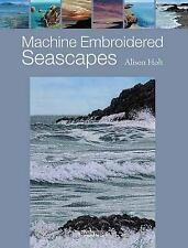 Machine Embroidered Seascapes, Holt, Alison, Good Condition, Book