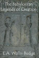 The Babylonian Legends of Creation by E. A. Wallis Budge (2012, Paperback)