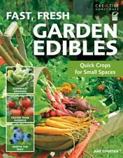 Fast, Fresh Garden Edibles : Quick Crops for Small Spaces by How-To...