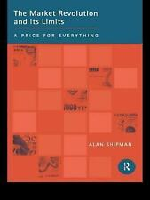 The Market Revolution and Its Limits : A Price for Everything by Alan Shipman...