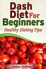 Dash Diet for Beginners: Healthy Dieting Tips (2014, Paperback)
