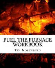 Fuel the Furnace Workbook : Exercises to Fuel Success in Your Life by Tim...