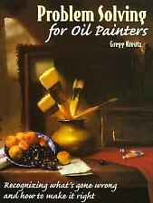 Problem Solving for Oil Painters : Recognizing What's Gone Wrong and How to...