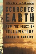 Scorched Earth :How Fires of Yellowstone Changed America,Wyoming,Montana,Signed