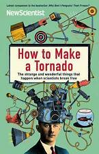 How to Make a Tornado: The strange and wonderful things that happen when scienti