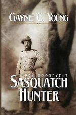 Teddy Roosevelt: Sasquatch Hunter by Gayne Young (2014, Paperback)