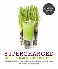 Supercharged Juice & Smoothie Recipes: Your Ultra-Healthy Plan for Weight-Loss,