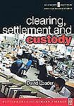 Clearing, Settlement and Custody (Operations Management Series (Securities Insti
