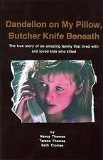 Dandelion on My Pillow, Butcher Knife Beneath : The True Story of an Amazing...