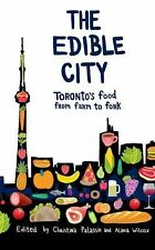 The Edible City: Toronto Food from Farm to Fork