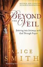 Beyond the Veil: Entering into Intimacy with God Through Prayer, Smith, Alice, G