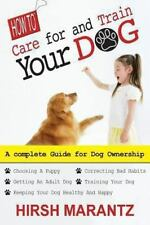How to Care for and Train Your Dog by Hirsh Marantz (2013, Paperback)