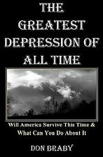 The Greatest Depression of All Time : Will America Survive This Time and What...
