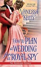 How to Plan a Wedding for a Royal Spy (The Renegade Royals) Kelly, Vanessa Mass