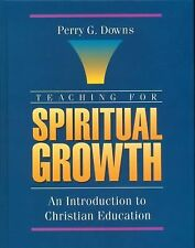 Teaching for Spiritual Growth - Perry Downs (Hardcover) Christian Education