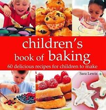Kids' Baking: Over 60 Delicious Recipes for Children to Make by Sara Lewis...
