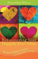 Rediscovering Your Happily Ever After Moving from Hopeless PeggySue Wells 2010pb