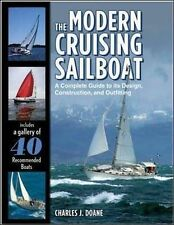 The Modern Cruising Sailboat: A Complete Guide to Its Design, Construction,...