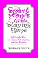 The Smart Mom's Guide to Staying Home: 65 Simple Ways to Thrive, Not Deprive, on
