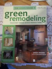 Green Remodeling : Your Start toward an Eco-Friendly Home by John D. Wagner...