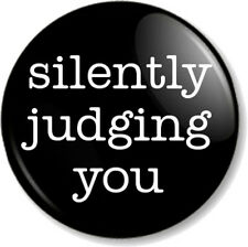 "Silently judging you 25mm 1"" Pin Button Badge Novelty Humour Funny Message Emo"