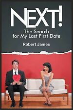Next! : The Search for My Last First Date by Robert James (2014, Hardcover)