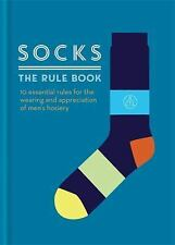 Socks - The Rule Book : 10 Essential Rules for the Wearing and Appreciation...