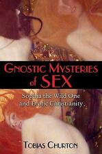 Gnostic Mysteries of Sex: Sophia the Wild One and Erotic Christianity by Tobias