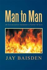 Man to Man : A Conversation Between a Father and Son by Jay Baisden (2013,...